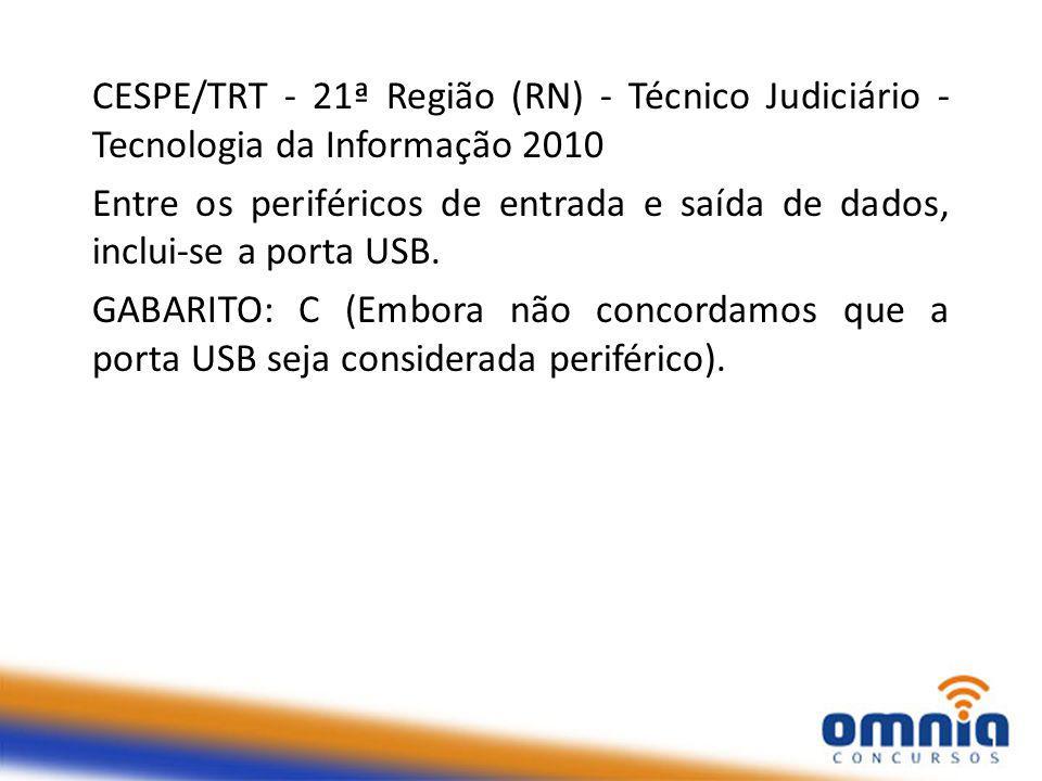 CESPE/TRT - 21ª Região (RN) - Técnico Judiciário - Tecnologia da Informação 2010 Entre os periféricos de entrada e saída de dados, inclui-se a porta USB.
