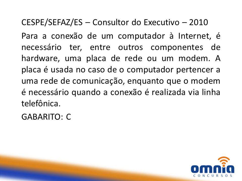 CESPE/SEFAZ/ES – Consultor do Executivo – 2010 Para a conexão de um computador à Internet, é necessário ter, entre outros componentes de hardware, uma placa de rede ou um modem.