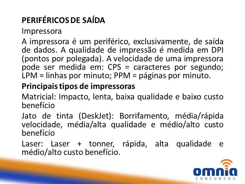 PERIFÉRICOS DE SAÍDA Impressora A impressora é um periférico, exclusivamente, de saída de dados.