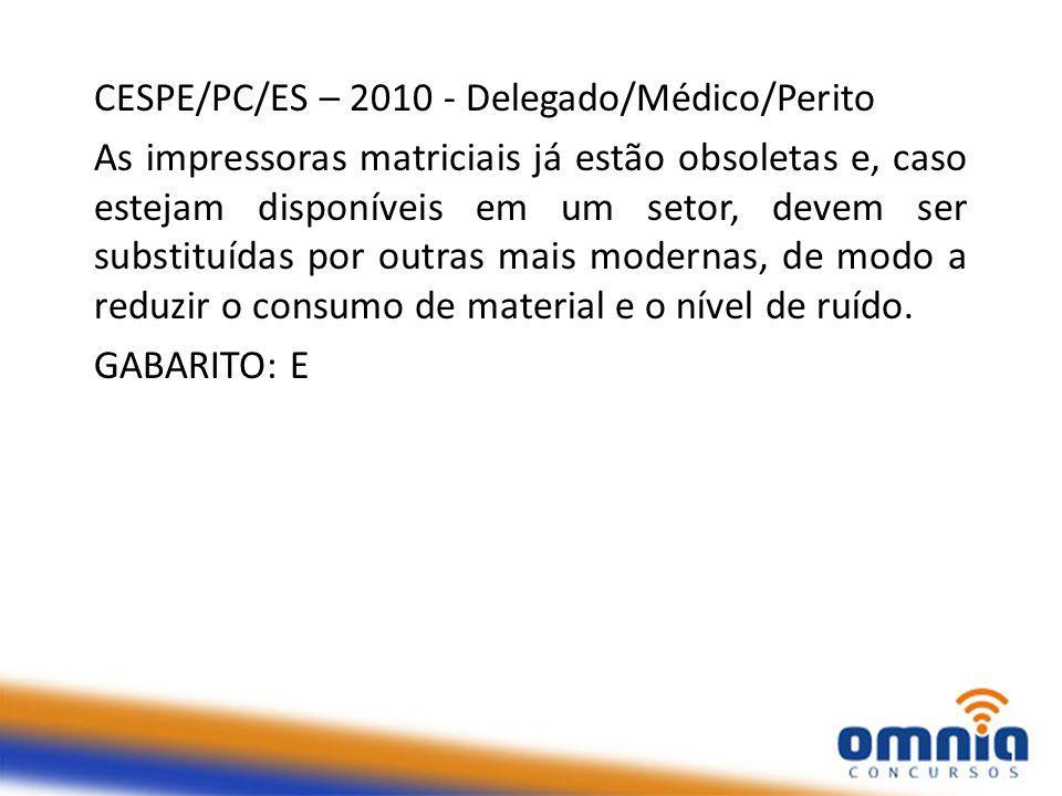 CESPE/PC/ES – 2010 - Delegado/Médico/Perito As impressoras matriciais já estão obsoletas e, caso estejam disponíveis em um setor, devem ser substituídas por outras mais modernas, de modo a reduzir o consumo de material e o nível de ruído.