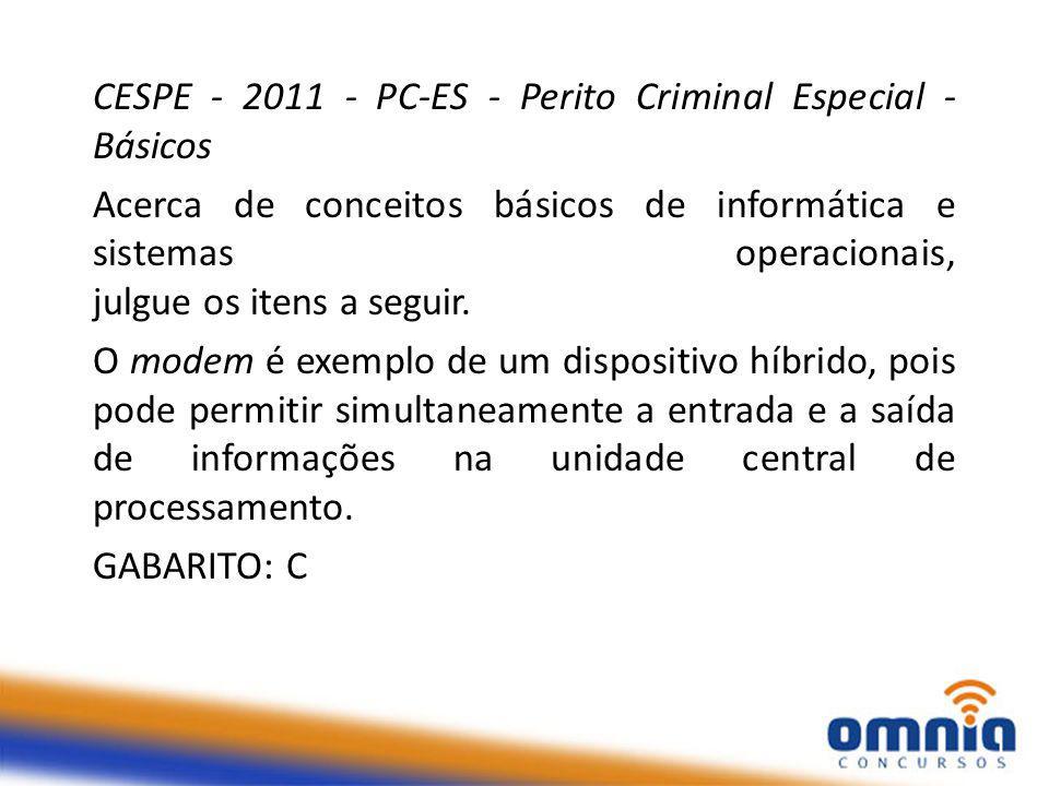 CESPE - 2011 - PC-ES - Perito Criminal Especial - Básicos Acerca de conceitos básicos de informática e sistemas operacionais, julgue os itens a seguir.