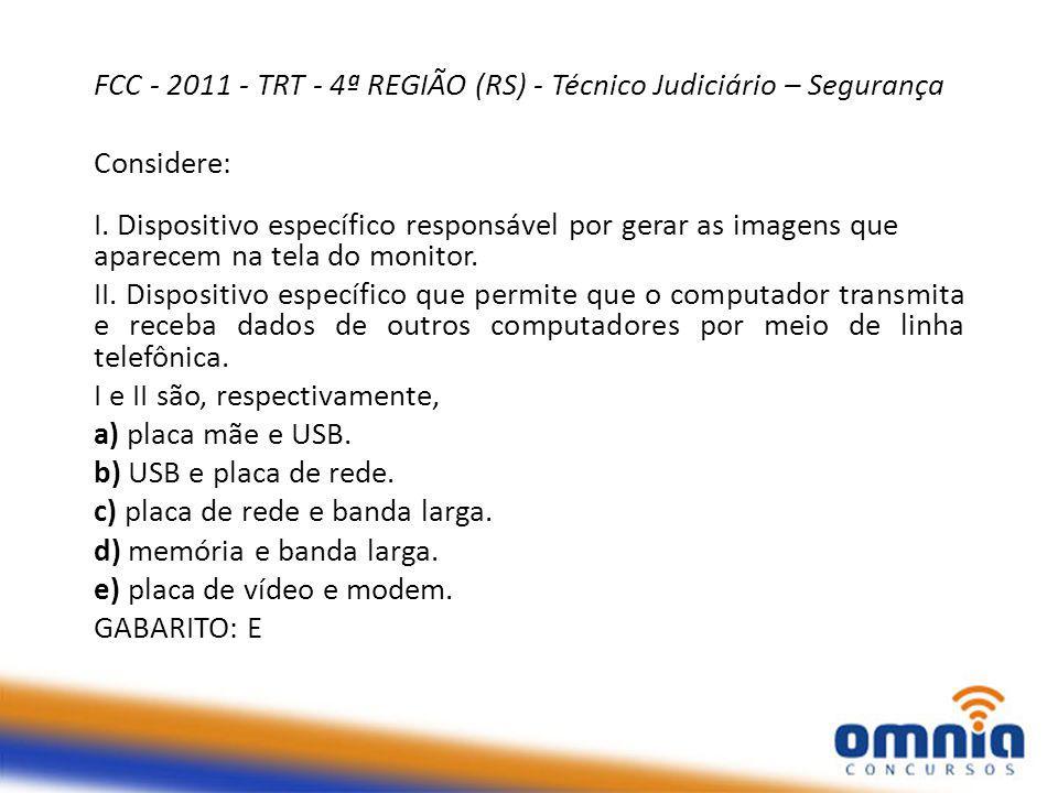 FCC - 2011 - TRT - 4ª REGIÃO (RS) - Técnico Judiciário – Segurança Considere: I.