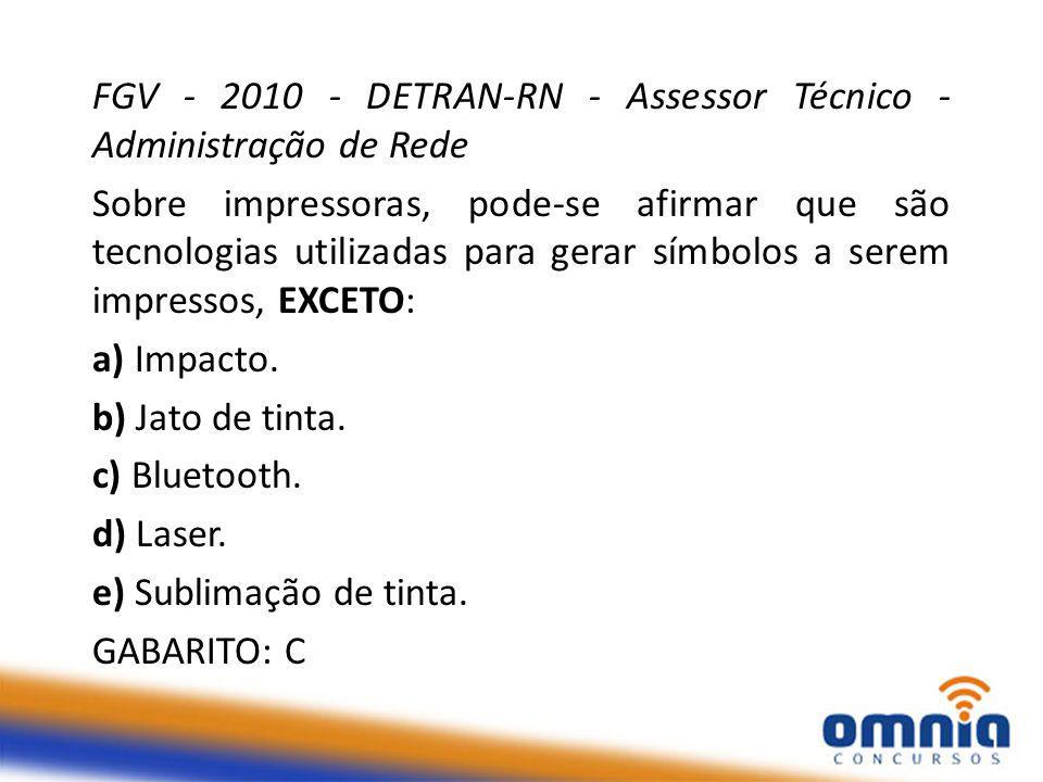 FGV - 2010 - DETRAN-RN - Assessor Técnico - Administração de Rede Sobre impressoras, pode-se afirmar que são tecnologias utilizadas para gerar símbolos a serem impressos, EXCETO: a) Impacto.