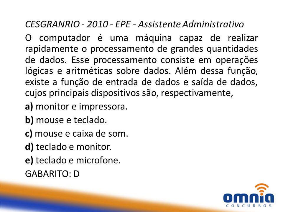 CESGRANRIO - 2010 - EPE - Assistente Administrativo O computador é uma máquina capaz de realizar rapidamente o processamento de grandes quantidades de dados.