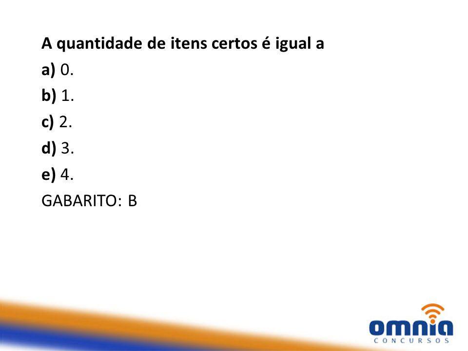 A quantidade de itens certos é igual a a) 0. b) 1. c) 2. d) 3. e) 4. GABARITO: B