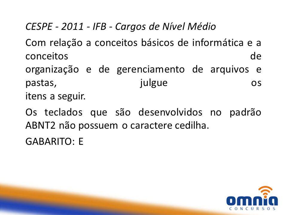 CESPE - 2011 - IFB - Cargos de Nível Médio Com relação a conceitos básicos de informática e a conceitos de organização e de gerenciamento de arquivos e pastas, julgue os itens a seguir.