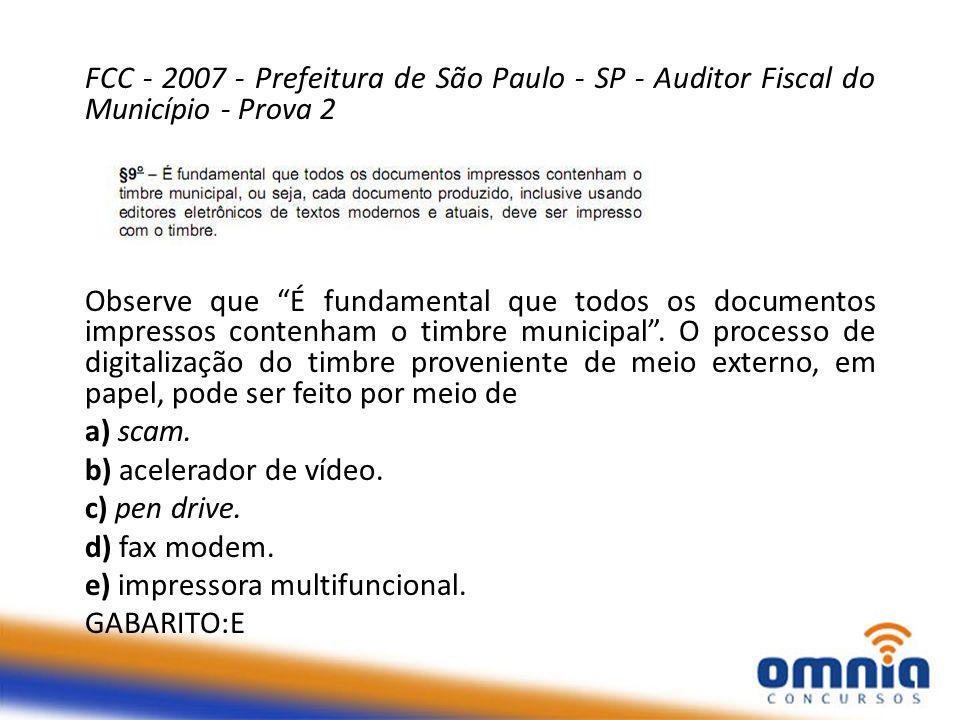 FCC - 2007 - Prefeitura de São Paulo - SP - Auditor Fiscal do Município - Prova 2 Observe que É fundamental que todos os documentos impressos contenham o timbre municipal .