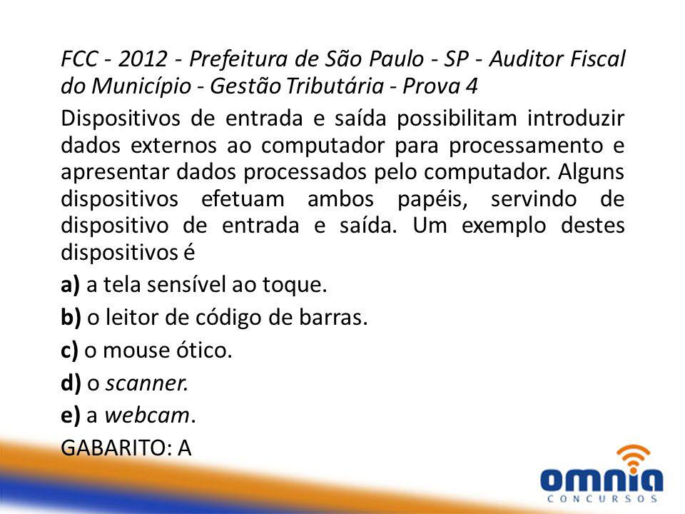 FCC - 2012 - Prefeitura de São Paulo - SP - Auditor Fiscal do Município - Gestão Tributária - Prova 4 Dispositivos de entrada e saída possibilitam introduzir dados externos ao computador para processamento e apresentar dados processados pelo computador.