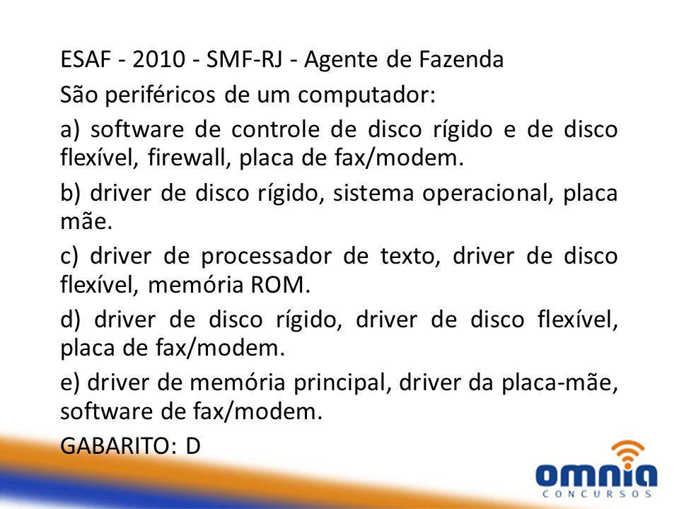 ESAF - 2010 - SMF-RJ - Agente de Fazenda São periféricos de um computador: a) software de controle de disco rígido e de disco flexível, firewall, placa de fax/modem.