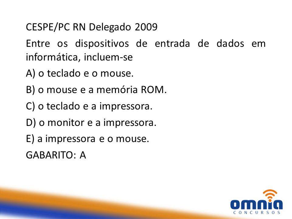 CESPE/PC RN Delegado 2009 Entre os dispositivos de entrada de dados em informática, incluem-se A) o teclado e o mouse.