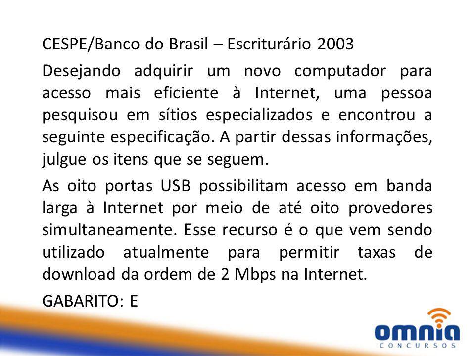 CESPE/Banco do Brasil – Escriturário 2003 Desejando adquirir um novo computador para acesso mais eficiente à Internet, uma pessoa pesquisou em sítios especializados e encontrou a seguinte especificação.