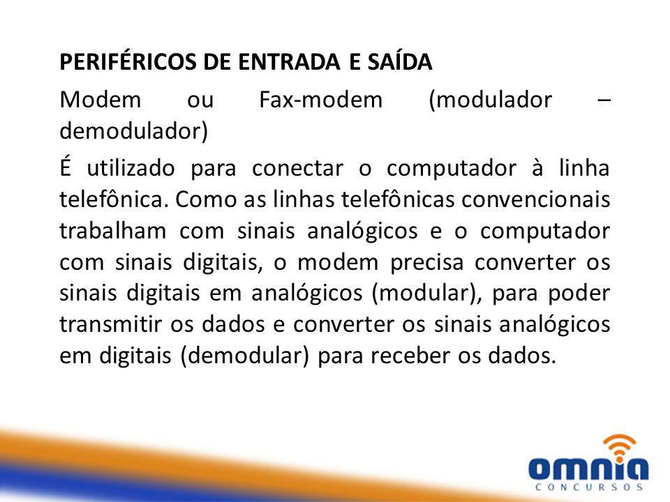 PERIFÉRICOS DE ENTRADA E SAÍDA Modem ou Fax-modem (modulador – demodulador) É utilizado para conectar o computador à linha telefônica.