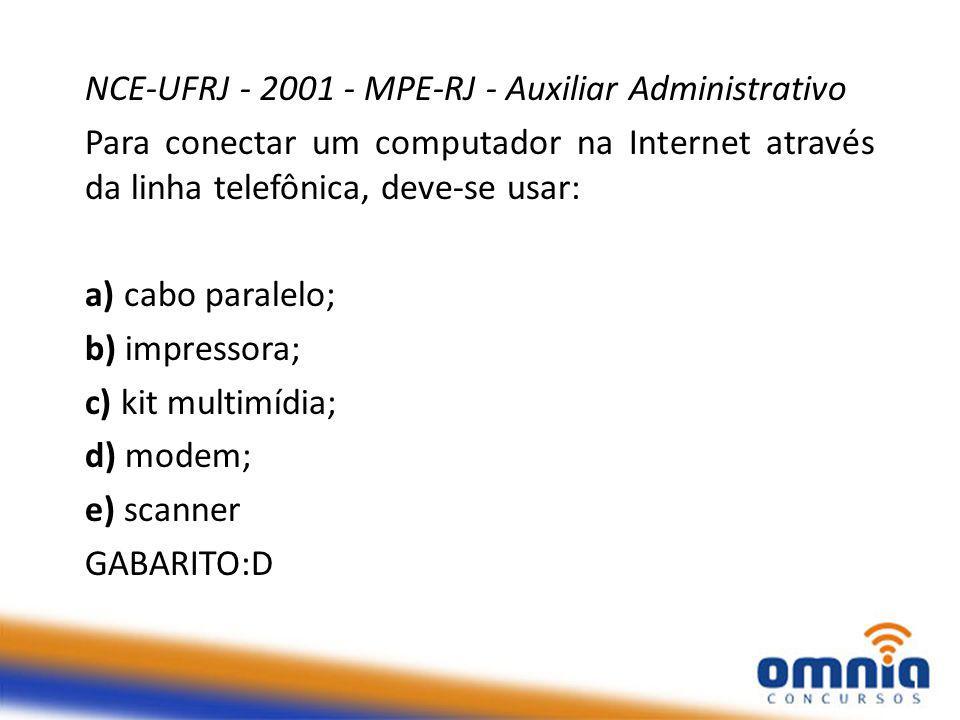 NCE-UFRJ - 2001 - MPE-RJ - Auxiliar Administrativo Para conectar um computador na Internet através da linha telefônica, deve-se usar: a) cabo paralelo; b) impressora; c) kit multimídia; d) modem; e) scanner GABARITO:D