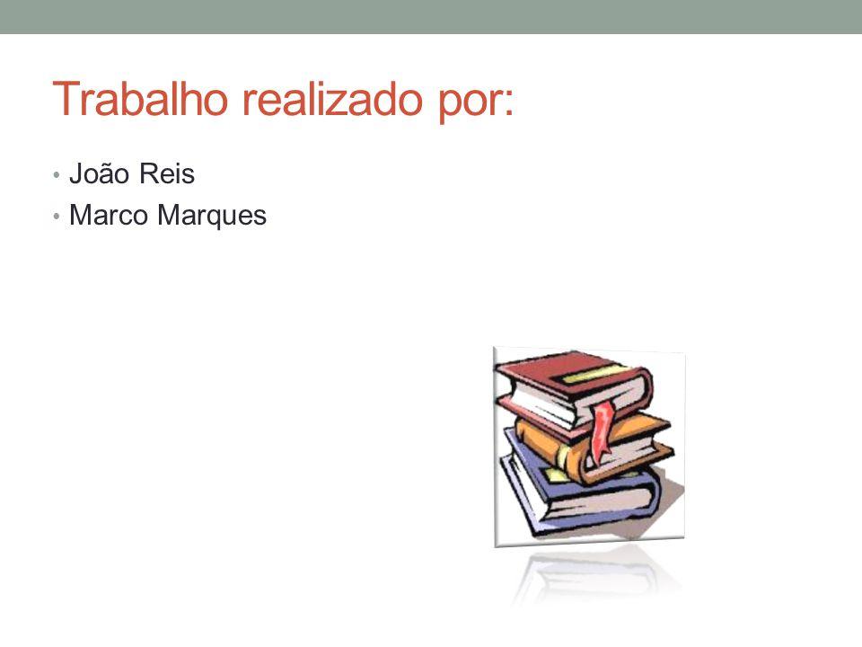 Trabalho realizado por: João Reis Marco Marques