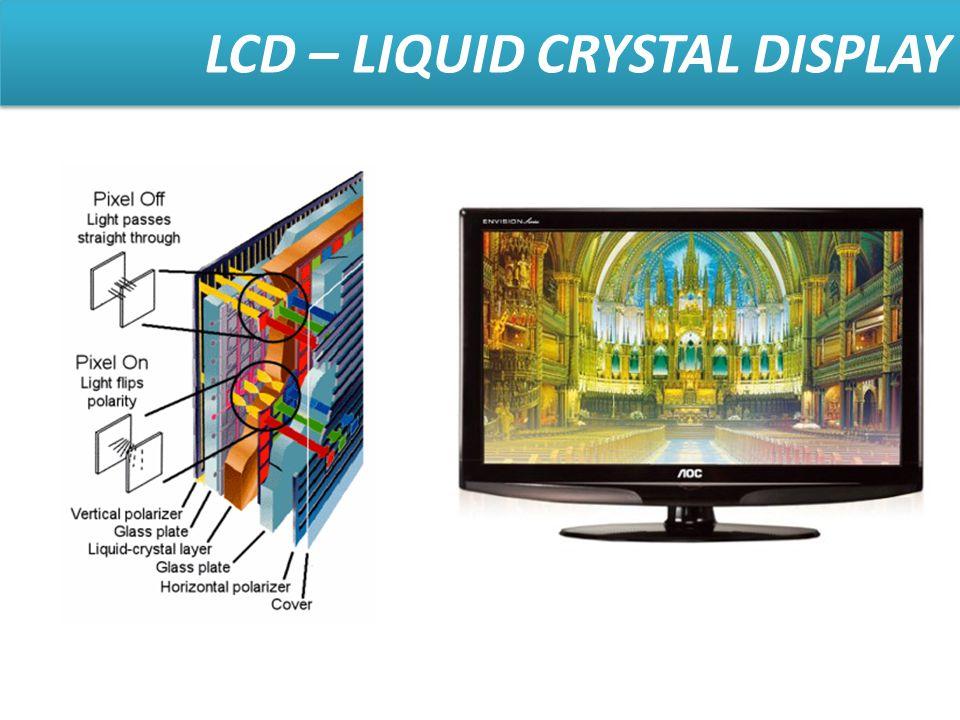 LCD – LIQUID CRYSTAL DISPLAY