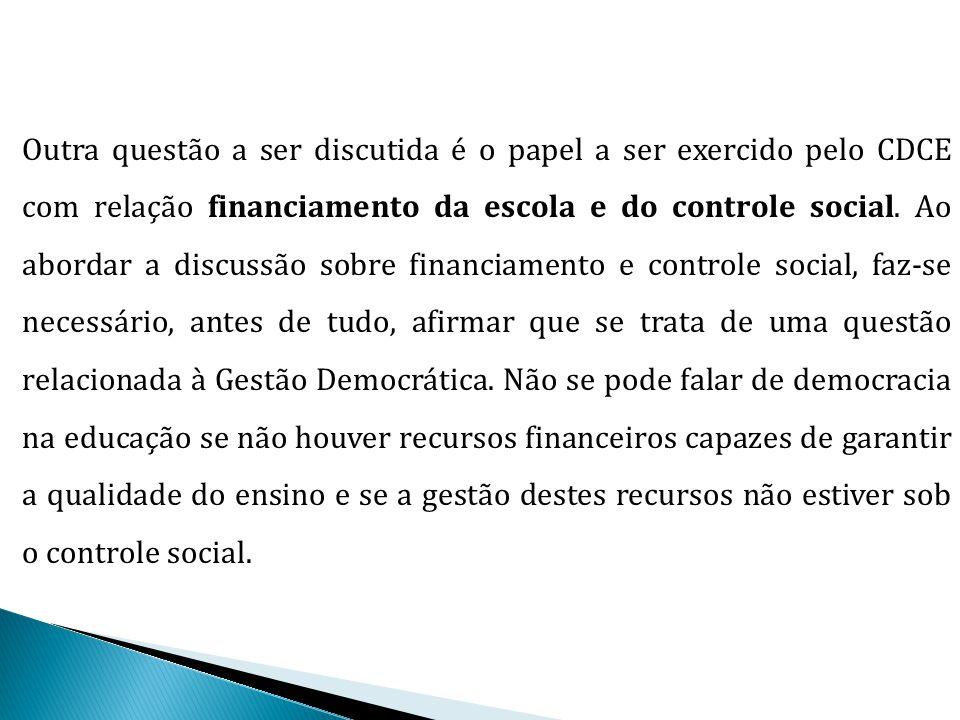 Outra questão a ser discutida é o papel a ser exercido pelo CDCE com relação financiamento da escola e do controle social. Ao abordar a discussão sobr