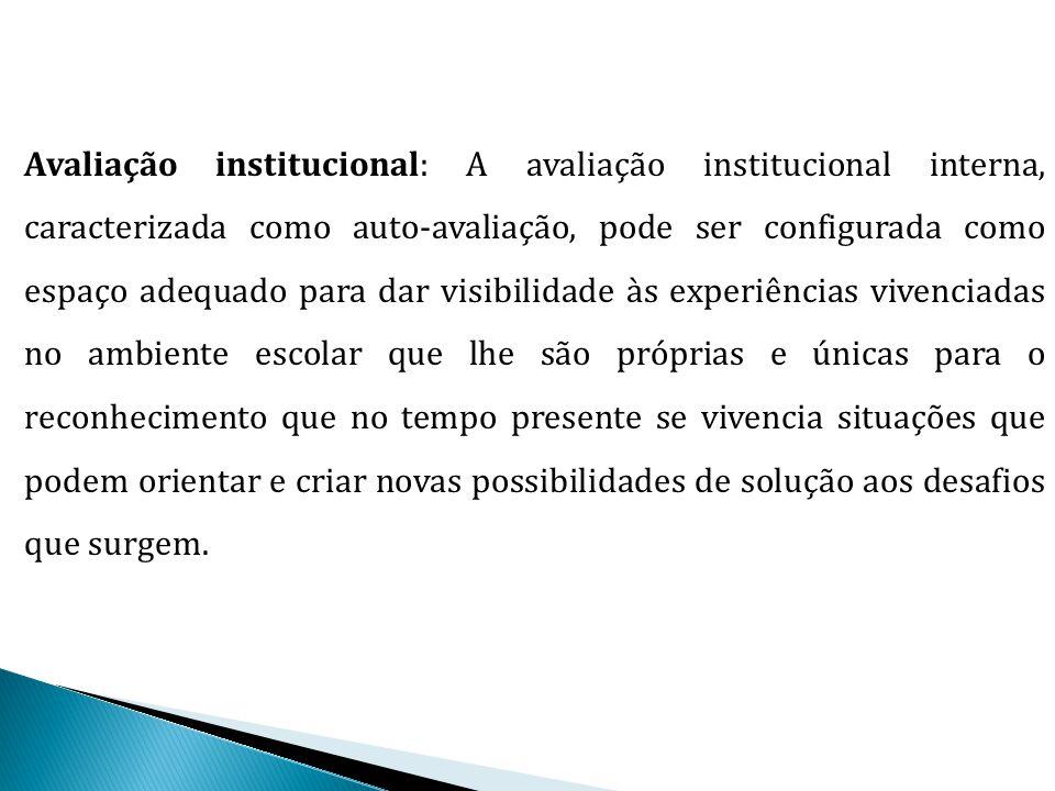 Avaliação institucional: A avaliação institucional interna, caracterizada como auto-avaliação, pode ser configurada como espaço adequado para dar visi