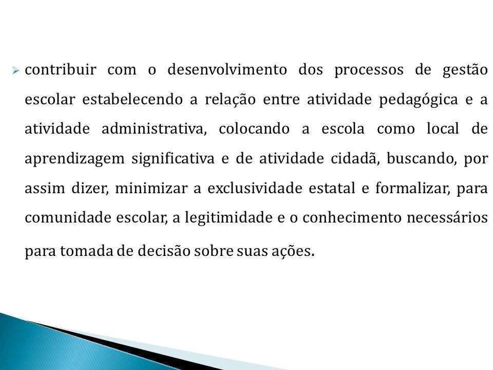  contribuir com o desenvolvimento dos processos de gestão escolar estabelecendo a relação entre atividade pedagógica e a atividade administrativa, co