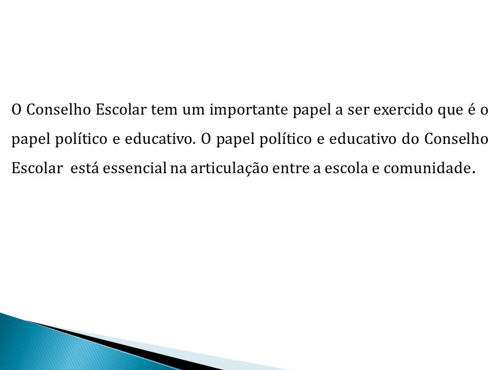 O Conselho Escolar tem um importante papel a ser exercido que é o papel político e educativo. O papel político e educativo do Conselho Escolar está es