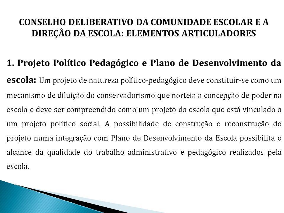 CONSELHO DELIBERATIVO DA COMUNIDADE ESCOLAR E A DIREÇÃO DA ESCOLA: ELEMENTOS ARTICULADORES 1. Projeto Político Pedagógico e Plano de Desenvolvimento d