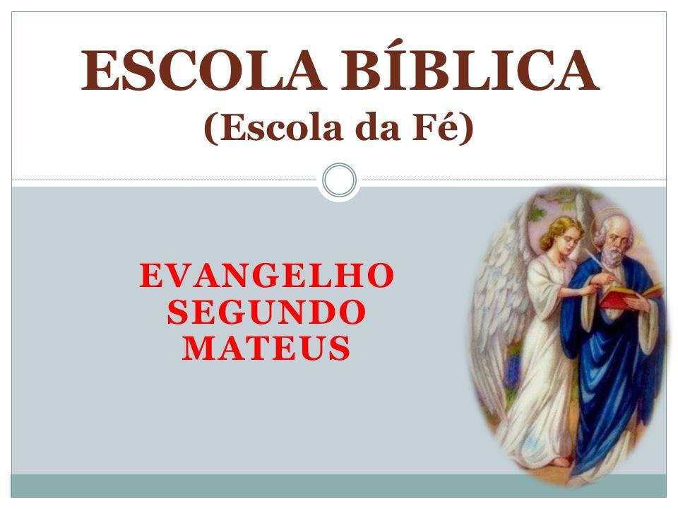 EVANGELHO SEGUNDO MATEUS ESCOLA BÍBLICA (Escola da Fé)