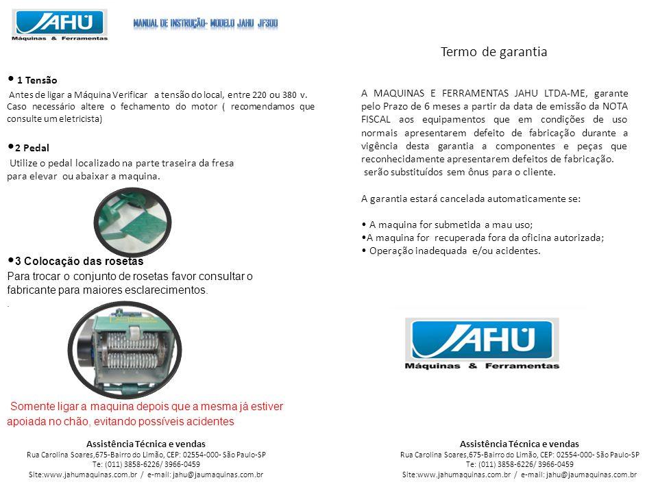 Assistência Técnica e vendas Rua Carolina Soares,675-Bairro do Limão, CEP: 02554-000- São Paulo-SP Te: (011) 3858-6226/ 3966-0459 Site:www.jahumaquina