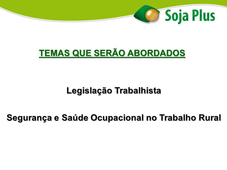Legislação Trabalhista Segurança e Saúde Ocupacional no Trabalho Rural TEMAS QUE SERÃO ABORDADOS