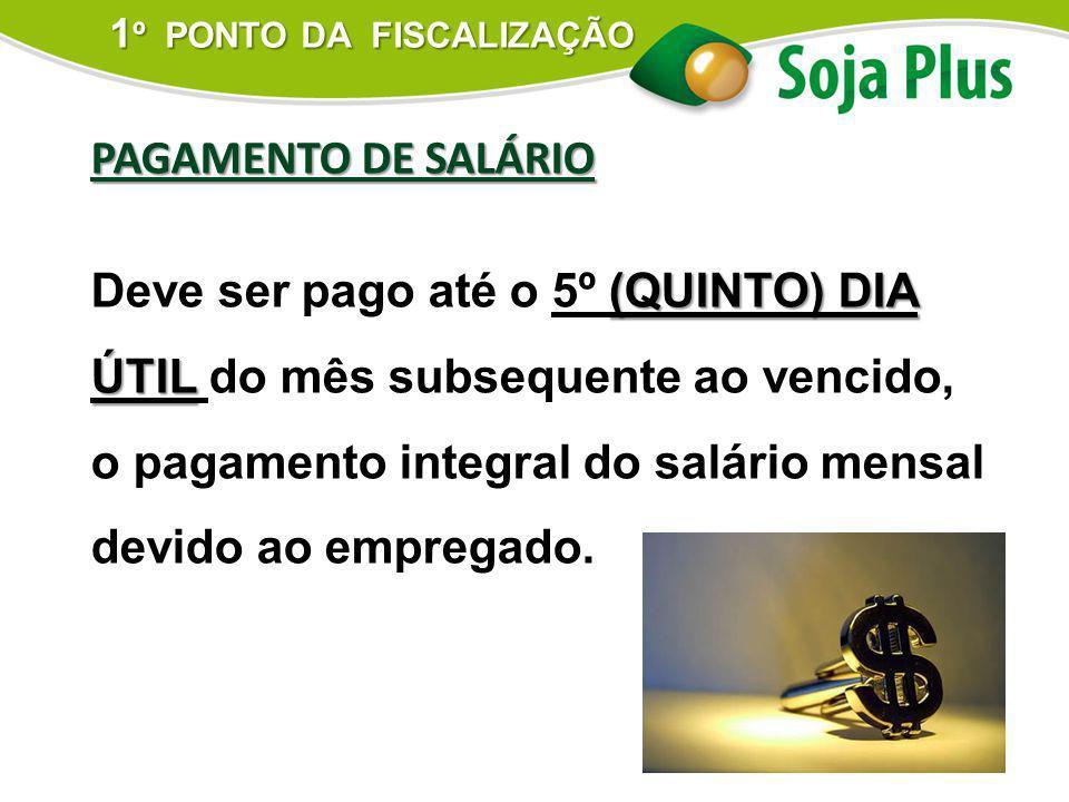 PAGAMENTO DE SALÁRIO (QUINTO) DIA ÚTIL Deve ser pago até o 5º (QUINTO) DIA ÚTIL do mês subsequente ao vencido, o pagamento integral do salário mensal