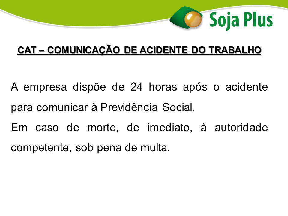 CAT – COMUNICAÇÃO DE ACIDENTE DO TRABALHO A empresa dispõe de 24 horas após o acidente para comunicar à Previdência Social. Em caso de morte, de imedi