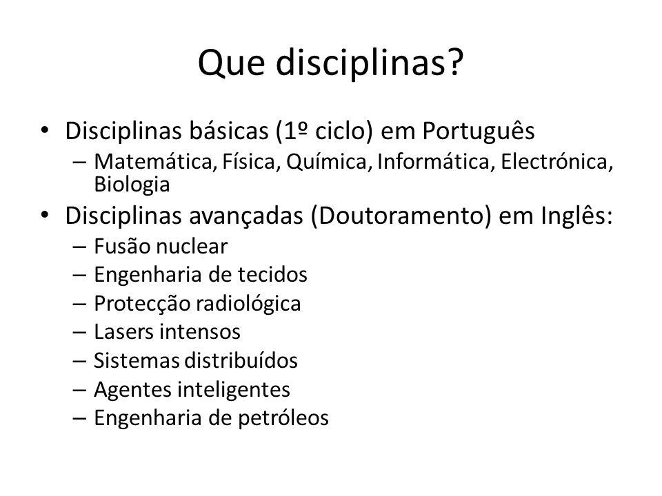 Que disciplinas? Disciplinas básicas (1º ciclo) em Português – Matemática, Física, Química, Informática, Electrónica, Biologia Disciplinas avançadas (