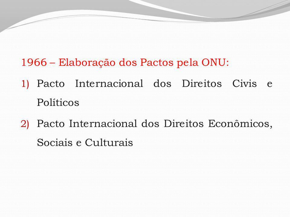 1966 – Elaboração dos Pactos pela ONU: 1) Pacto Internacional dos Direitos Civis e Políticos 2) Pacto Internacional dos Direitos Econômicos, Sociais e Culturais