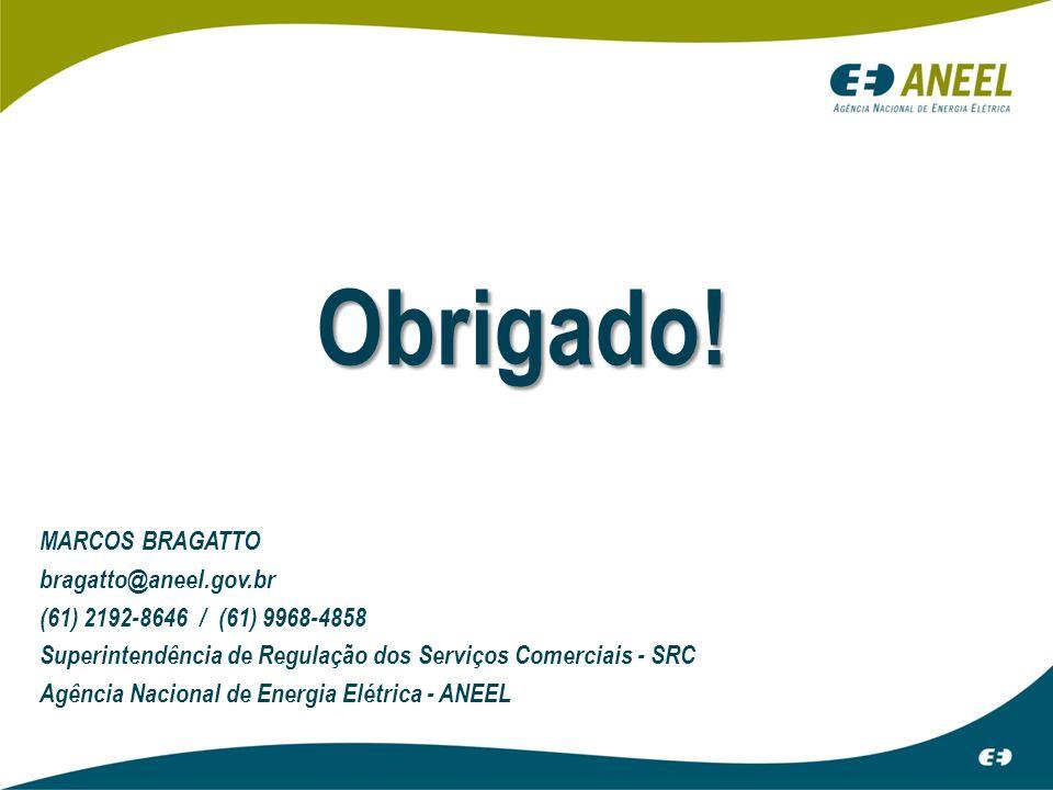 Obrigado! MARCOS BRAGATTO bragatto@aneel.gov.br (61) 2192-8646 / (61) 9968-4858 Superintendência de Regulação dos Serviços Comerciais - SRC Agência Na