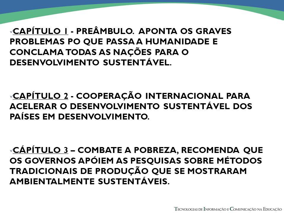 CAPÍTULO 1 - PREÂMBULO. APONTA OS GRAVES PROBLEMAS PO QUE PASSA A HUMANIDADE E CONCLAMA TODAS AS NAÇÕES PARA O DESENVOLVIMENTO SUSTENTÁVEL. CAPÍTULO 2