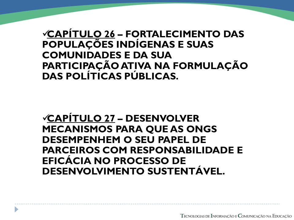 CAPÍTULO 26 – FORTALECIMENTO DAS POPULAÇÕES INDÍGENAS E SUAS COMUNIDADES E DA SUA PARTICIPAÇÃO ATIVA NA FORMULAÇÃO DAS POLÍTICAS PÚBLICAS.