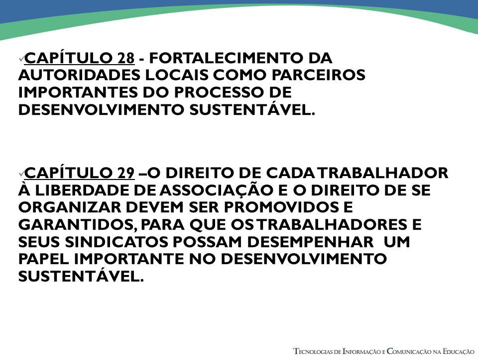 CAPÍTULO 28 - FORTALECIMENTO DA AUTORIDADES LOCAIS COMO PARCEIROS IMPORTANTES DO PROCESSO DE DESENVOLVIMENTO SUSTENTÁVEL.