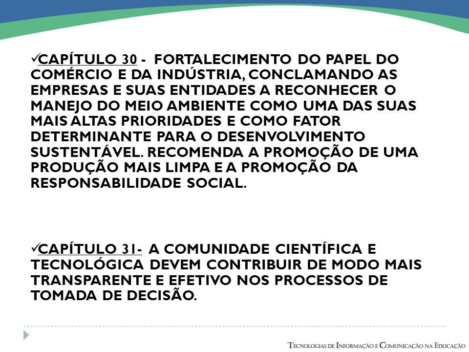 CAPÍTULO 30 - FORTALECIMENTO DO PAPEL DO COMÉRCIO E DA INDÚSTRIA, CONCLAMANDO AS EMPRESAS E SUAS ENTIDADES A RECONHECER O MANEJO DO MEIO AMBIENTE COMO UMA DAS SUAS MAIS ALTAS PRIORIDADES E COMO FATOR DETERMINANTE PARA O DESENVOLVIMENTO SUSTENTÁVEL.