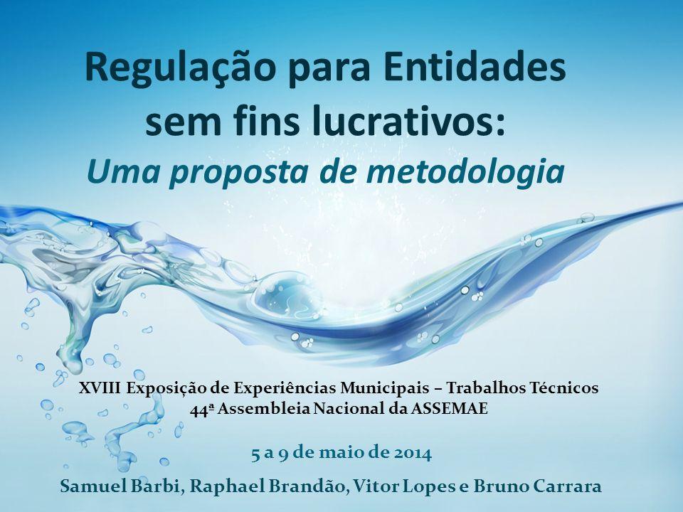 Regulação para Entidades sem fins lucrativos: Uma proposta de metodologia 5 a 9 de maio de 2014 Samuel Barbi, Raphael Brandão, Vitor Lopes e Bruno Car