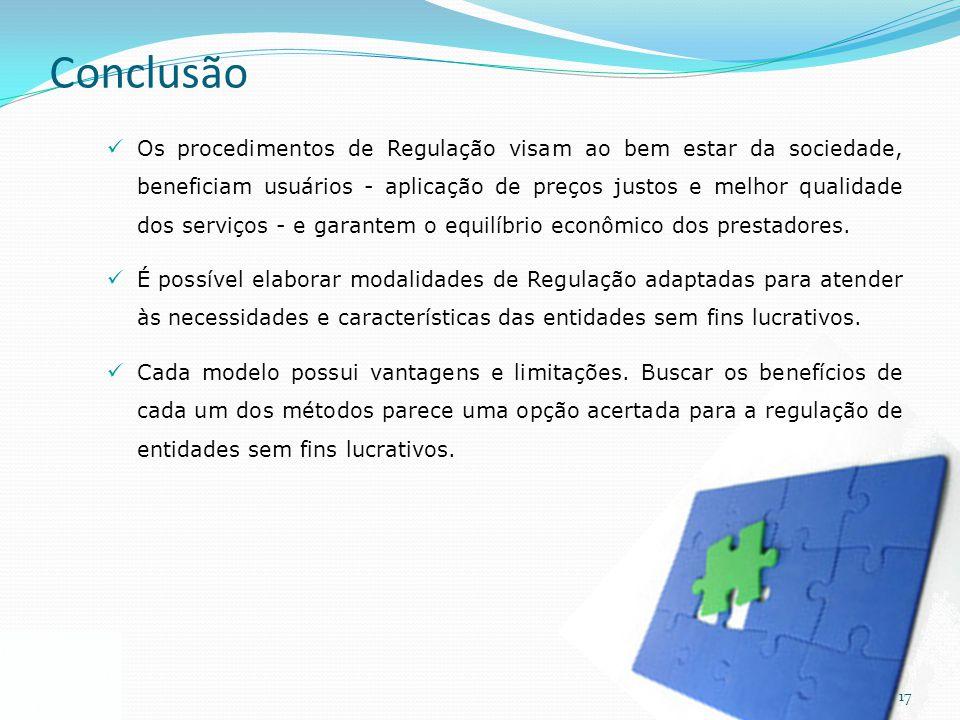 17 Conclusão Os procedimentos de Regulação visam ao bem estar da sociedade, beneficiam usuários - aplicação de preços justos e melhor qualidade dos se