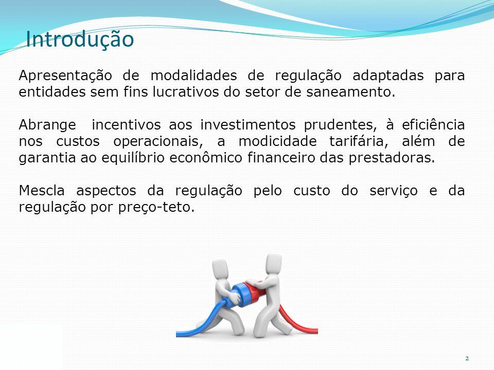 2 Introdução Apresentação de modalidades de regulação adaptadas para entidades sem fins lucrativos do setor de saneamento. Abrange incentivos aos inve