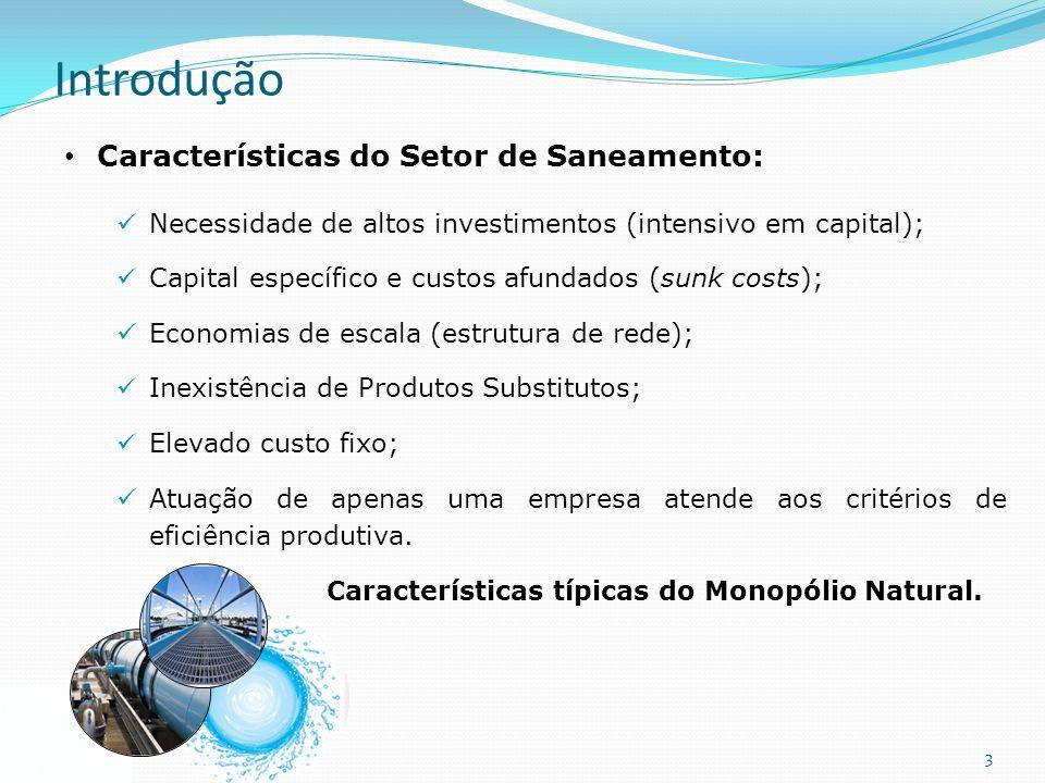 3 Introdução Características do Setor de Saneamento: Necessidade de altos investimentos (intensivo em capital); Capital específico e custos afundados