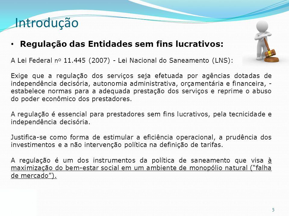 5 Introdução Regulação das Entidades sem fins lucrativos: A Lei Federal nº 11.445 (2007) - Lei Nacional do Saneamento (LNS): Exige que a regulação dos