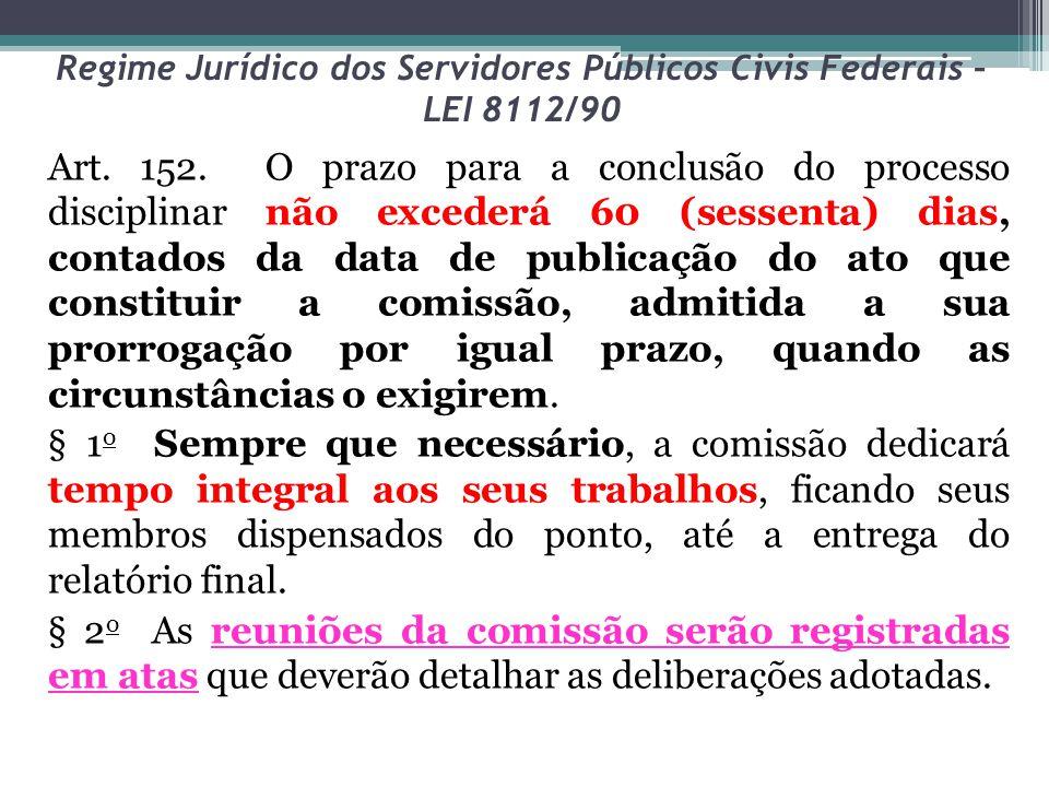 Regime Jurídico dos Servidores Públicos Civis Federais – LEI 8112/90 Art. 152. O prazo para a conclusão do processo disciplinar não excederá 60 (sesse