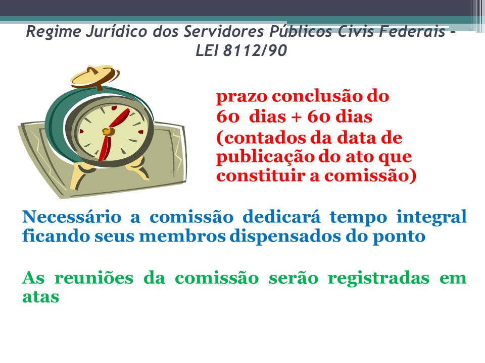 Regime Jurídico dos Servidores Públicos Civis Federais – LEI 8112/90 prazo conclusão do 60 dias + 60 dias (contados da data de publicação do ato que c