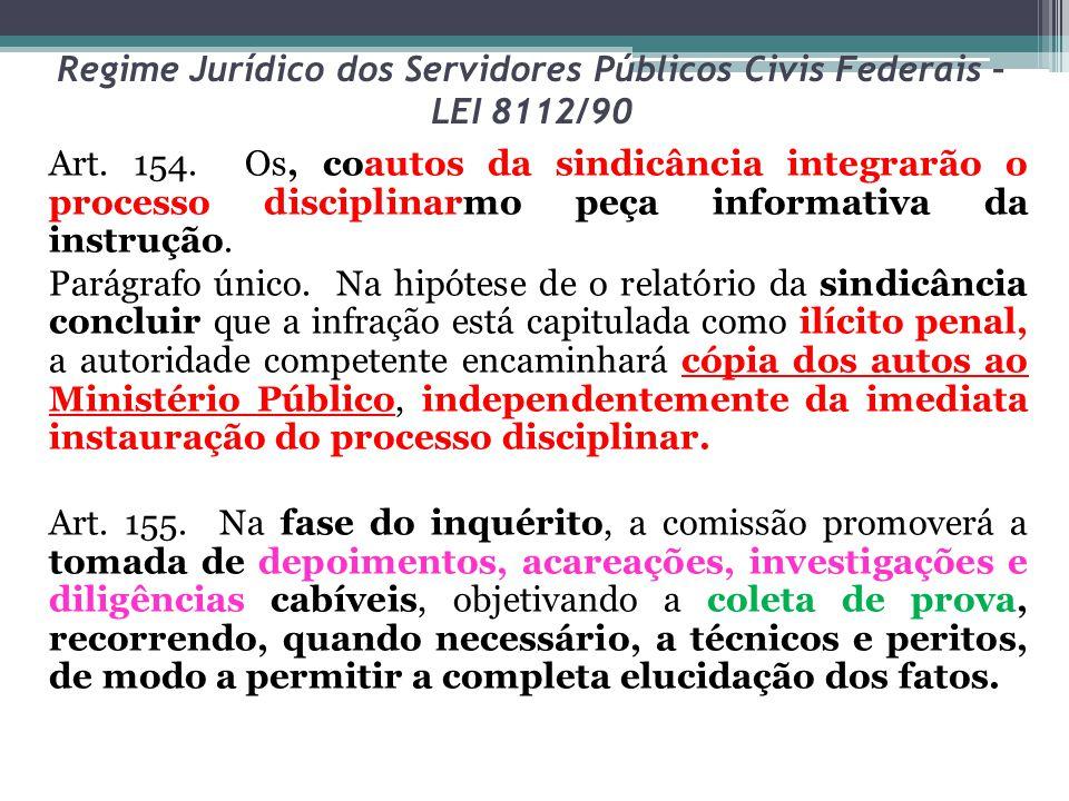 Regime Jurídico dos Servidores Públicos Civis Federais – LEI 8112/90 Art. 154. Os, coautos da sindicância integrarão o processo disciplinarmo peça inf