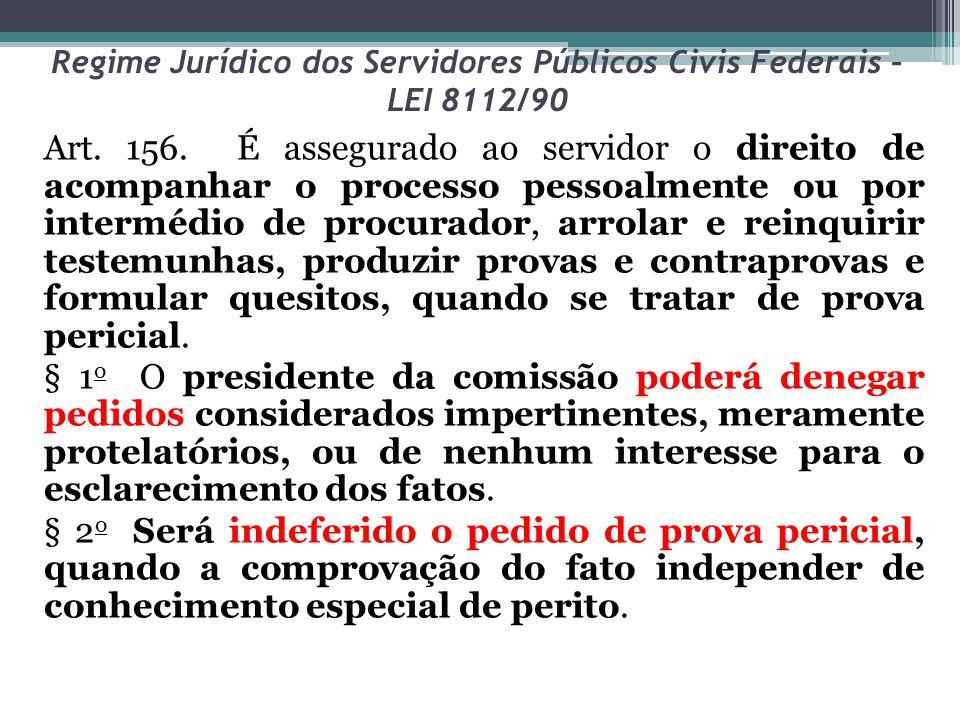 Regime Jurídico dos Servidores Públicos Civis Federais – LEI 8112/90 Art. 156. É assegurado ao servidor o direito de acompanhar o processo pessoalment