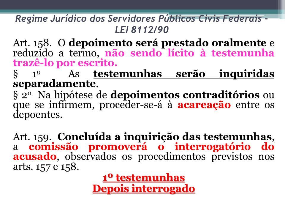 Regime Jurídico dos Servidores Públicos Civis Federais – LEI 8112/90 Art. 158. O depoimento será prestado oralmente e reduzido a termo, não sendo líci