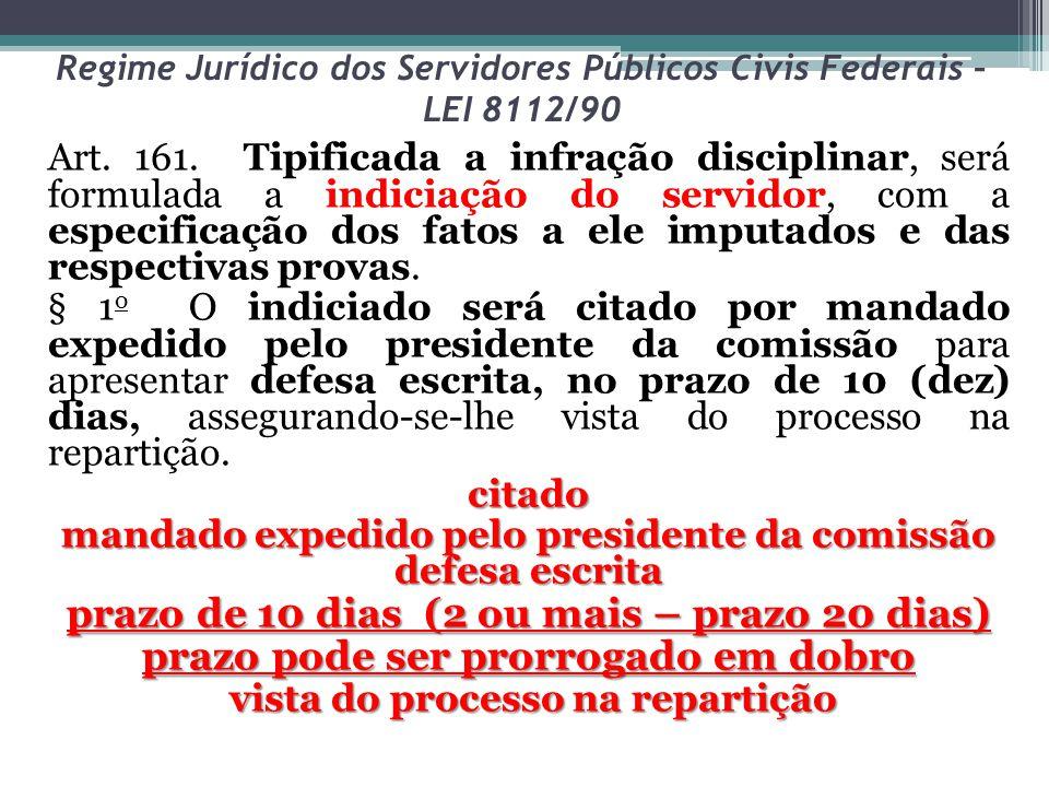 Regime Jurídico dos Servidores Públicos Civis Federais – LEI 8112/90 Art. 161. Tipificada a infração disciplinar, será formulada a indiciação do servi