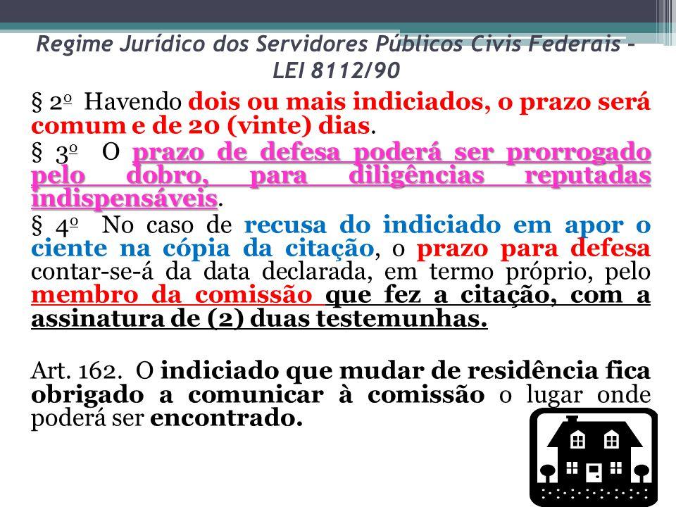 Regime Jurídico dos Servidores Públicos Civis Federais – LEI 8112/90 § 2 o Havendo dois ou mais indiciados, o prazo será comum e de 20 (vinte) dias. p