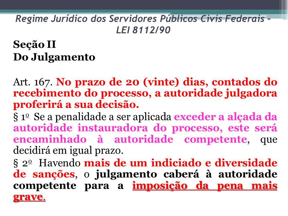 Regime Jurídico dos Servidores Públicos Civis Federais – LEI 8112/90 Seção II Do Julgamento Art. 167. No prazo de 20 (vinte) dias, contados do recebim