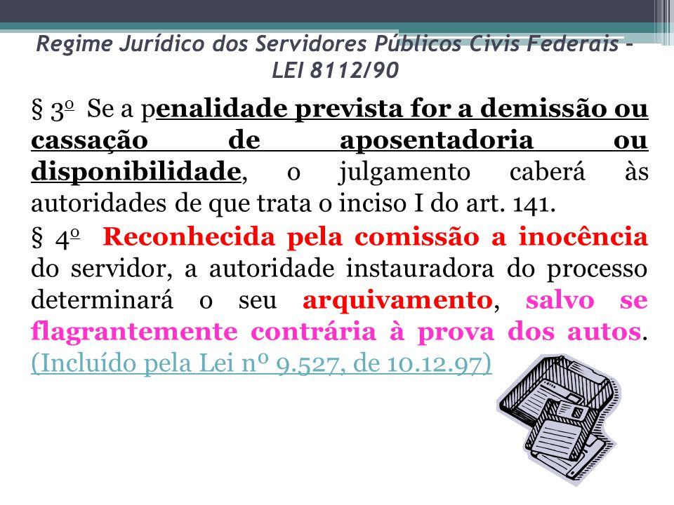 Regime Jurídico dos Servidores Públicos Civis Federais – LEI 8112/90 § 3 o Se a penalidade prevista for a demissão ou cassação de aposentadoria ou dis